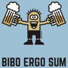 Bibo Ergo Sum (I drink therefore I am.) by MrFaulbaum