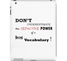 Power of a decent vocabulary iPad Case/Skin