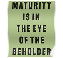 Maturity is in the eye of the beholder Poster