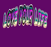 LOVE YOUR LIFE by Dennis Melling