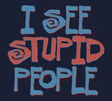 I see stupid people by e2productions