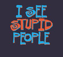 I see stupid people Unisex T-Shirt