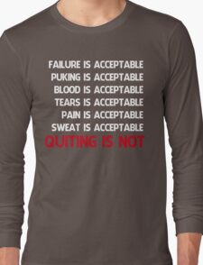 QUITTING IS NOT ACCEPTABLE  Long Sleeve T-Shirt