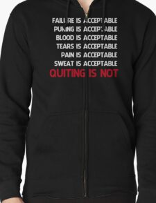 QUITTING IS NOT ACCEPTABLE  Zipped Hoodie