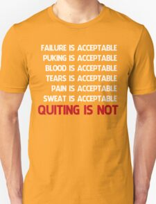 QUITTING IS NOT ACCEPTABLE  Unisex T-Shirt