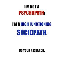 I'm Not A Psychopath I'm A High Functioning Sociopath Photographic Print