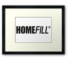 It's a Homefill! Framed Print