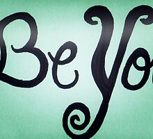 Be You - by AngeliaJoy by byAngeliaJoy