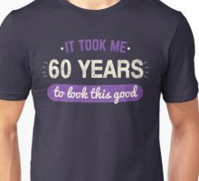 It Took 60 Years To Look This Good Unisex T-Shirt