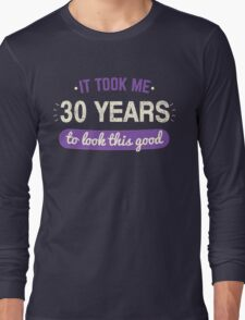 It Took 30 Years To Look This Good Long Sleeve T-Shirt