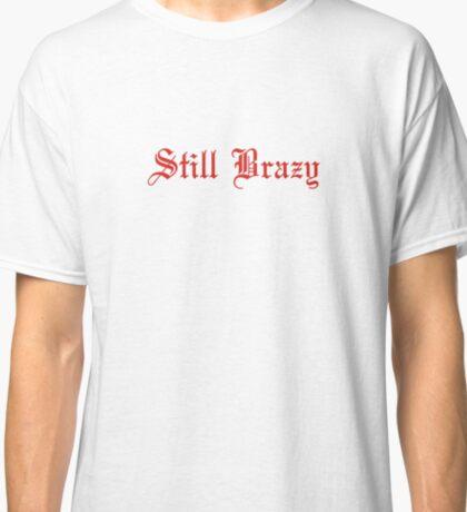 Still Brazy - YG Classic T-Shirt
