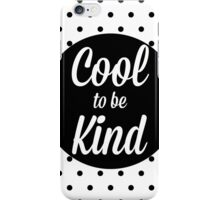 Cool to be Kind iPhone Case/Skin