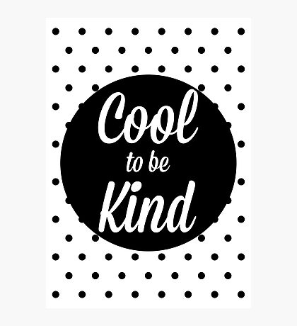 Cool to be Kind Photographic Print