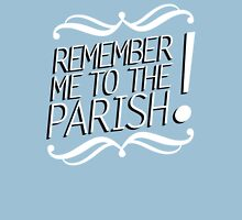 """Remember me to the parish!"" Shirts & Hoodies Unisex T-Shirt"