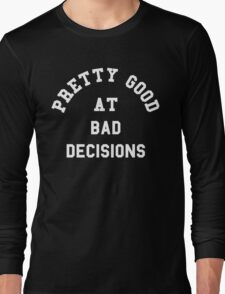 Good At Bad Decisions Funny Quote Long Sleeve T-Shirt