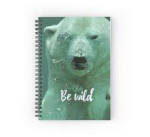 Be wild - Polar bear Spiral Notebook