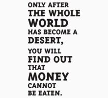 Only after the whole world has become a desert, you will find out that money cannot be eaten. (Black) by MrFaulbaum