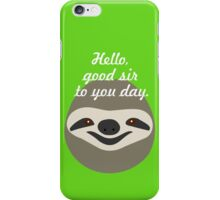 Hello, good sir to you day - Stoner Sloth iPhone Case/Skin