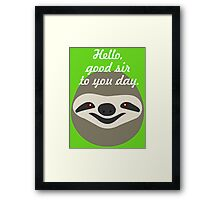 Hello, good sir to you day - Stoner Sloth Framed Print