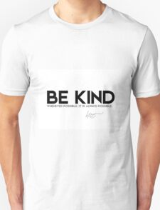be kind whenever possible - dalai lama Unisex T-Shirt