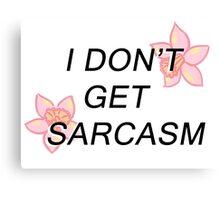 I Don't Get Sarcasm Canvas Print