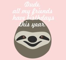 Dude, all my friends have birthdays this year - Stoner Sloth Kids Tee