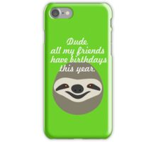 Dude, all my friends have birthdays this year - Stoner Sloth iPhone Case/Skin