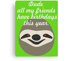 Dude, all my friends have birthdays this year - Stoner Sloth Canvas Print