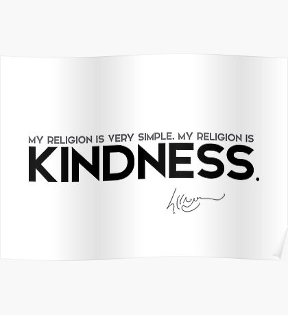 my religion is kindness - dalai lama Poster