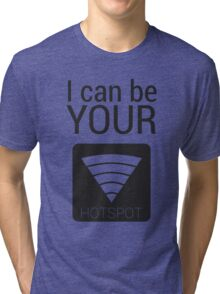 I can be your HOTSPOT Tri-blend T-Shirt