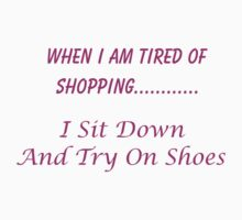 When I Am Tired Of Shopping...I Sit Down And Try On Shoes by Noel Elliot