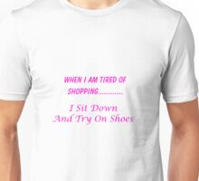 When I Am Tired Of Shopping...I Sit Down And Try On Shoes Unisex T-Shirt
