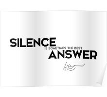 silence is sometimes the best answer - dalai lama Poster