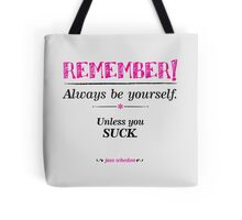 """""""Remember, always be yourself. Unless you suck."""" (Joss Whedon) - Light Tote Bag"""