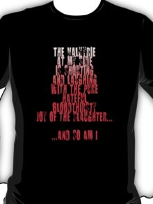 Sin City - The Valkyrie at my side is shouting and laughing with the pure, hateful, bloodthirsty joy of the slaughter... and so am I. T-Shirt