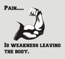 Pain is weakness leaving the body. by PuppaBear27
