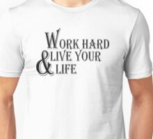 work hard and life your live Unisex T-Shirt
