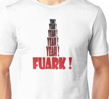 yeah yeah yeah yeah fuark! Unisex T-Shirt