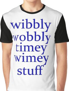 wibbly wobbly timey wimey stuff Graphic T-Shirt