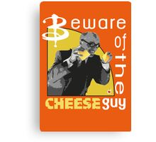 Beware of the cheese guy Canvas Print