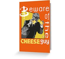 Beware of the cheese guy Greeting Card