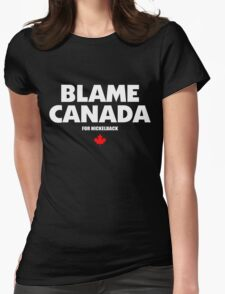 Blame Canada For Nickelback Womens Fitted T-Shirt