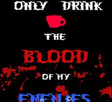 The Blood Of My Enemies by misanthropist