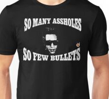 So many assholes, so few bullets Unisex T-Shirt
