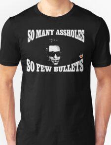 So many assholes, so few bullets T-Shirt