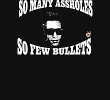 So many assholes, so few bullets Unisex T-Shirt