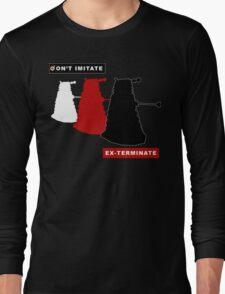 Don't imitate, EX-TERMINATE! Long Sleeve T-Shirt