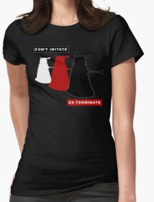 Don't imitate, EX-TERMINATE! Womens Fitted T-Shirt