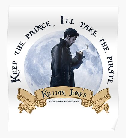 Keep the Prince, I'll take the Pirate - Killian Jones Poster