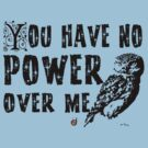 You have no power over me (Black) by Bloodysender